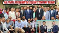 İl Başkanı Şenocak Ataşehir'de Seçim Startı Verdi