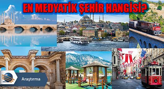 Türkiye'nin En Medyatik Şehirleri Belirendi