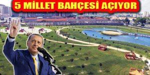 Cumhurbaşkanı Erdoğan İstanbul'da Beş Millet Bahçesi Açıyor