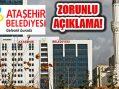 Ataşehir Belediye Başkanlığı: 'Zorunlu Açıklama'