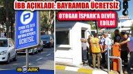 İSPARK Yolüstü ve Otogar'da Park Bayramda Ücretsiz