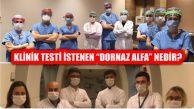 Ercüment Ovalı Tarafından Klinik Çalışması İstenen 'Dornaz Alfa' Nedir