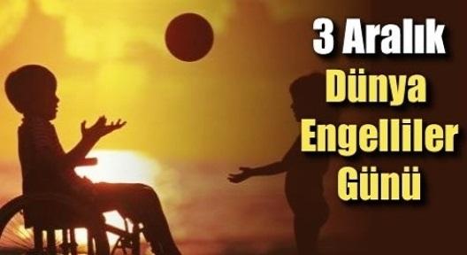 3 Aralık Uluslararası Engelliler Günü Kutlanıyor