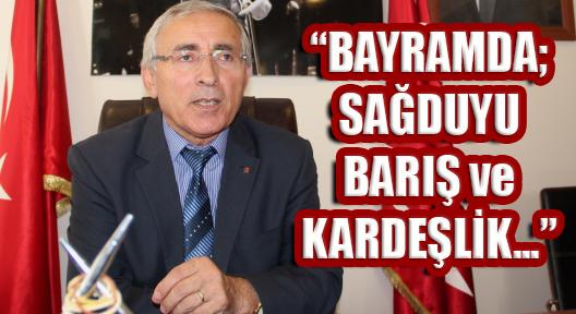 'BAYRAM SAĞDUYU, BARIŞ VE KARDEŞLİKTE BİRLEŞTİRSİN'