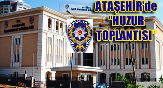 Ataşehir'de 'Huzur Toplantısı' Yapıldı