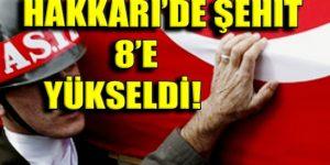 HAKKARİ'DE ŞEHİT SAYISI 8'E YÜKSELDİ